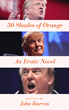 "New Erotic Humor Novel ""50 Shades of Orange"" is a Rewrite of 50 Shades of Grey... Starring Donald Trump as Christian Grey."