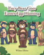 "Wilma Elkins' new book ""Lucy Bear Goes Easter Egg Hunting"" is a creatively crafted and vividly illustrated journey into an animated world of lovable animal friends"