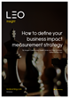 The LEO Learning insight 'How to define your business impact measurement strategy' is now available as a free download on the leolearning.com Resources page