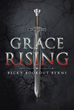 "Author Becky Bookout Byrns's new book ""Grace Rising"" is a potent story of one woman's profound despair and addiction yielding to her extraordinary power to save others."