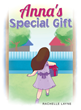 "Author Rachelle Layne's New Book ""Anna's Special Gift"" is a Lovely Children's Tale That Uses a Realistic Situation to Teach an Invaluable Lesson in a Sweet, Caring Way"