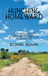 """Richard Vaughn's New Book """"Hunching Homeward"""" Is A Masterful Arrangement Of Short Stories That Give Small Glimpses Into The Most Introspective Moments Of Human Existence"""