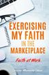 Xulon Press Announces New Book Helping Christians Mesh Career and Faith