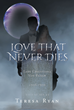 """Author Teresa Ryan's new book """"Love That Never Dies"""" is a thrilling romance where a young clairvoyant and a grief-stricken widower discover their need for each other."""