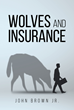 "John Brown Jr.'s new book ""Wolves and Insurance"" focuses on helping other insurance agents mentally prepare for working in the insurance industry"