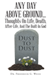 "Author Dr. Frederick G. Weiss's New Book ""Any Day Above Ground…"" is a Collection of Thoughts About the Appreciation of Human Life and the God Who Made It Possible"