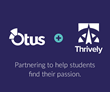 Otus and Thrively Team Up to Help K-12 Students Identify Personal Strengths, Interests, Passions, and Purpose