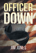"Jim Jones' book ""Officer Down"" is an exhilarating set of stories depicting the tragic loss of law enforcement officers killed in the line of duty between 1850 and 1900"