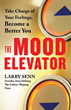 Larry Senn's 'The Mood Elevator'  Shows Us How to Take Charge of Our Feelings, Live Higher-Quality Life