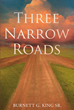 "Author Burnett King Sr.'s newly released ""Three Narrow Roads"" is a look into the journey of life with the destination of salvation"