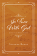 "Author Susanna Ranae's Newly Released ""In Tune With God"" Is An Insightful Look At Twelve Areas Of Life, Each Relating To Powerful Hymns Inspired By The Word Of God"