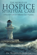 "Author Dr. Douglas G. Sullivan's Newly Released ""The World of Hospice Spiritual Care"" Is an Insightful Guide Preparing Chaplains to Minister Effectively in Hospice"