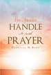"Patricia Berg's Newly Released ""Life Is Fragile Handle It With Prayer"" Is A Book About Handling The Ups And Downs Through The Journey Of Life"