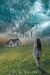 "Author D.L. Castle's Newly Released ""Once Upon A Lost Girl"" Is The Struggle Of A Little Girl Who Will Overcome Every Sort Of Abuse To Find Her Place In The World"