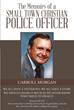 "Author Carroll Morgan's Newly Released ""The Memoirs Of A Small Town Christian Police Officer"" Is An Inspirational Story About The Healing Power Of God"