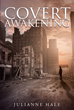 "Author Julianne Hale's Newly Released ""Covert Awakening"" is a Terrorist's Story of Revenge, Forgiveness, and Redemption"