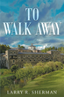 "Author Larry R. Sherman's newly released ""To Walk Away"" is the latest installment in the romantic tale of Edward, a former WWII radioman on a B17 bomber, and Janice Bell."