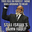 "Meme showing the leader of ""The Rent is Too Damn High"" party with the text, ""Tree fell in the forest – no one was around to hear. Still Israel's damn fault."""