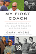 "NY Times Bestselling Author of ""Brady vs. Manning"" and Acclaimed NFL Columnist, Gary Myers, Delivers Again with his New Book ""MY FIRST COACH"""