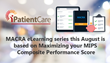 iPatientCare MACRA eLearning series this August is based on Maximizing your MIPS Composite Performance Score