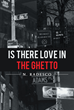 "N. Radesco's New Book ""Is There Love in the Ghetto"" is a Raw and Passionate Narrative of Love, Loss and Lessons Learned"