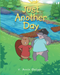 "Author V. Annie Geiger's New Book ""Just Another Day"" Is A Heartwarming Children's Tale Of Creatures Pulling Together In A Time Of Need For The Common Good"
