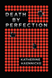 "Author Katherine Haennicke's New Book ""Death By Perfection"" Is A Potent Thriller About The Murder Of Three High School Faculty Members In One Night By An Angry Psychopath"