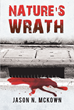 """Author Jason N. Mckown's New Book """"Nature's Wrath"""" Is The Potent Tale Of A Genetic Experiment That Goes Horribly Awry And Threatens To Destroy Every Species In Its Path"""