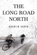 "Quentin Super's new book ""The Long Road North"" is the poignant story of a young man's physical and spiritual journey to find himself."