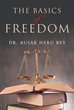 "Author Dr. Ausar Heru Bey's new book ""The Basics of Freedom"" is a simplified but important discussion on the foundations of freedom for United States citizens."