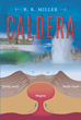 "Author B. R. Miller's New Book ""Caldera"" Is a Gripping Tale in Which the Eruption of a Supervolcano Beneath Yellowstone Park Alters the Iconic Western Landscape Forever"
