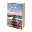 Work-Life Balance Keynote Speaker Amy Vetter Publishes New Book: Business, Balance & Bliss: How the B3 Method Can Transform Your Career and Life