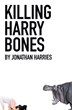 Author, Jonathan Harries, Announces the Release of his Book: Killing Harry Bones