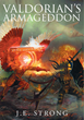 "Author J.E. Strong's newly released ""Valdorian's Armageddon"" unleashes a Holy War onto a universe, which must be prepared to accept the Truth."