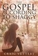 "Author Craig Vetters' newly released ""The Gospel According to Shaggy"" is a story of the subtle things that change people's lives."