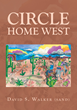 "David S. Walker's New Book ""Circle Home West"" is a Captivating and Cultural Story That Takes the Reader on an Enlightening Journey to the Wild West"