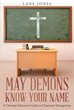 "Author Lane Jones' newly released ""May Demons Know Your Name: A Christian Educator's Guide to Classroom Management"" focuses on serving students while serving the Lord."