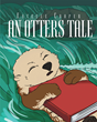 "Author Estelle Cooper's newly released ""An Otters Tale"" uses the story of an Otter named Gilmore to teach the power of faith and the importance of seeing inner beauty."