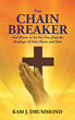 "Kam J. Drummond's Newly Released ""The Chain Breaker: God Wants to Set You Free from the Bondage Of Your Hurts and Pain"" Is a Useful Road Map to Healing and Deliverance"