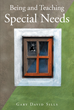 "Author Gary David Sills' Newly Released ""Being and Teaching Special Needs"" Shares Personal Insights For Those Dealing With Special Needs In The Classroom."