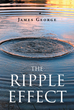 "Author James George's New Book ""The Ripple Effect"" Is the Devastating and Inspiring Story of a Recovering Addict Who Has Spent Nearly Five Decades of His Life in Prison"