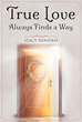 "Stacy Hendrix's New Book ""True Love Always Finds A Way"" is a Timeless Tale of a Man Who Finds True Love Through a Portal Back Into Time"