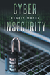 "Benoit Morel's New Book ""Cyber Insecurity"" Is a Sobering Look at the Modern-day Dangers That Lurk in a Technological Society"