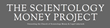 The Scientology Money Project: Unraveling the Church of Scientoloy Money & Legal Labyrinth