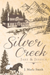 "J. Marie Smith's Book ""Silver Creek: Jake & Jessica"" is a Story of a Woman Discovering her Workmate's Involvement in Her Father's Death and Meeting the Love of Her Life"