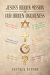 """Stephen Bettum's New Book """"Jesus's Hidden Mission and Our Hidden Uniqueness"""" is a Thought-Provoking Work Dealing with the Concept of Religion and Harmony Amidst Diversity"""