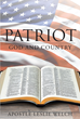 "Apostle Leslie Welch's Newly Released ""Patriot: God and Country"" is a Study of Various Topics Relating to Religion, Country and a Little Bit of Everything in Between"