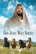 "Author Michael Lee Johnson's Newly Released ""GOD-JESUS-WILD HORSES"" Is the Story of an Unbreakable Spirit That Survived a Childhood of Severe Abuse and Torture"