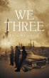 "Author Paul Anderson's Newly Released ""We Three"" Is an Adventure in Helping Others and Overcoming Hardship Through Purpose"
