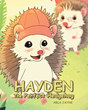 "Author Arla Jayne's Newly Released ""Hayden The Perfect Hedgehog"" Is The Story Of A Hedgehog And His First Encounter With Someone Different"